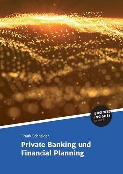 Private Banking und Financial Planning von Schneider,  Prof. Dr.,  Frank