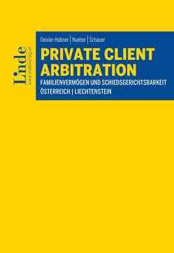 Private Client Arbitration – Familienvermögen und Schiedsgerichtsbarkeit von Deixler-Hübner,  Astrid, Nueber,  Michael, Schauer,  Martin