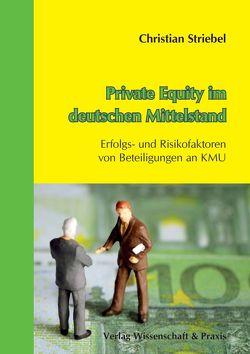 Private Equity im deutschen Mittelstand. von Striebel,  Christian