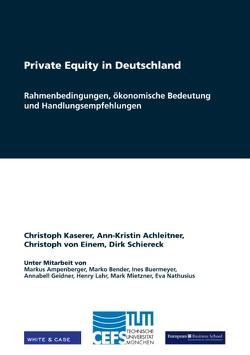 Private Equity in Deutschland von Achleitner,  Ann-Kristin, Einem,  Christoph von, Kaserer,  Christoph, Schiereck,  Dirk