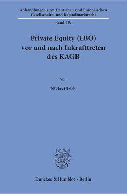Private Equity (LBO) vor und nach Inkrafttreten des KAGB. von Ulrich,  Niklas