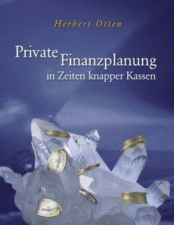 Private Finanzplanung in Zeiten knapper Kassen von Otten,  Herbert
