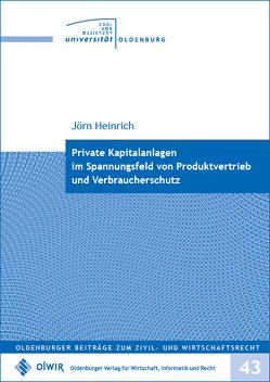 Private Kapitalanlagen im Spannungsfeld von Produktvertrieb und Verbraucherschutz von Heinrich,  Jörn