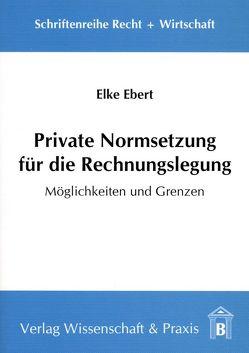 Private Normsetzung für die Rechnungslegung von Ebert,  Elke
