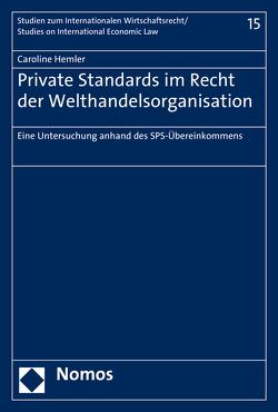 Private Standards im Recht der Welthandelsorganisation von Hemler,  Caroline