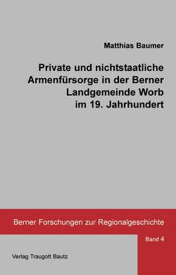 Private und nichtstaatliche Armenfürsorge in der Berner Landgemeinde Worb im 19. Jahrhundert von Baumer,  Matthias