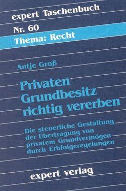 Privaten Grundbesitz richtig vererben von Gross,  Antje