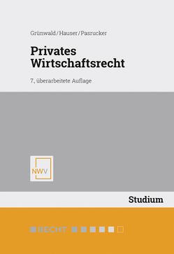 Privates Wirtschaftsrecht von Grünwald,  Alfons, Hauser,  Werner, Pasrucker,  Christoph