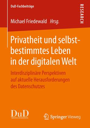 Privatheit und selbstbestimmtes Leben in der digitalen Welt von Friedewald,  Michael