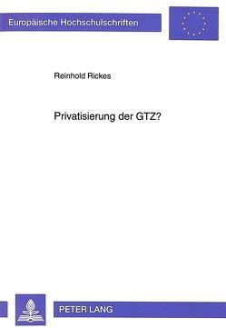 Privatisierung der GTZ? von Rickes,  Reinhold