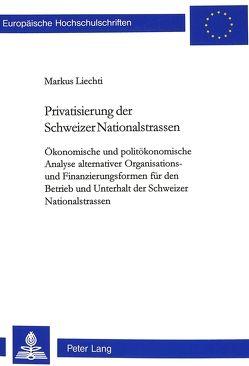 Privatisierung der Schweizer Nationalstrassen von Liechti,  Markus
