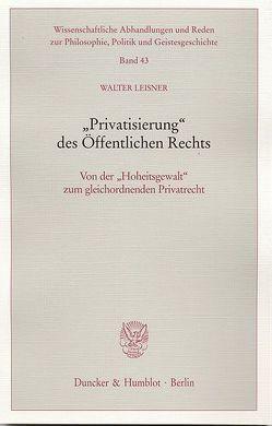 """""""Privatisierung"""" des Öffentlichen Rechts. von Leisner,  Walter"""