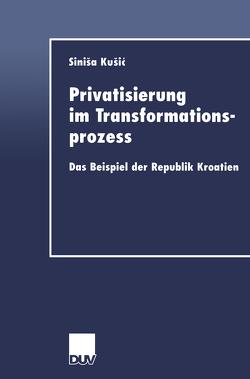 Privatisierung im Transformationsprozess von Kusic,  Sinisa