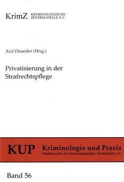 Privatisierung in der Strafrechtspflege von Dessecker,  Axel