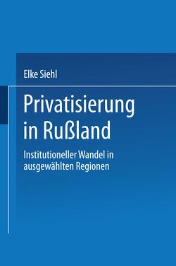 Privatisierung in Rußland von Siehl,  Elke