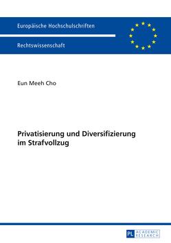 Privatisierung und Diversifizierung im Strafvollzug von Cho,  Eun Meeh