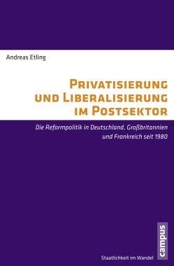 Privatisierung und Liberalisierung im Postsektor von Etling,  Andreas