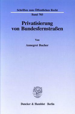 Privatisierung von Bundesfernstraßen. von Bucher,  Annegret