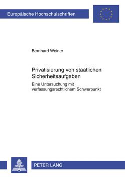 Privatisierung von staatlichen Sicherheitsaufgaben von Weiner,  Bernhard