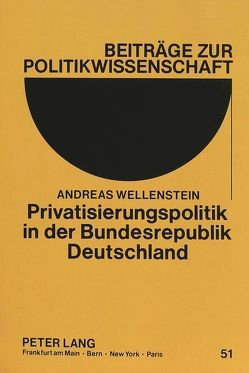 Privatisierungspolitik in der Bundesrepublik Deutschland von Wellenstein,  Andreas