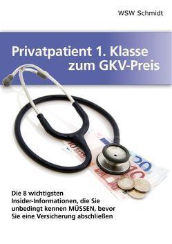 Privatpatient 1. Klasse zum GKV-Preis von Schmidt,  W.S.W.
