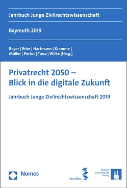 Privatrecht 2050 – Blick in die digitale Zukunft von Beyer,  Elena, Erler,  Katharina, Hartmann,  Christoph, Kramme,  Malte, Müller,  Michael F., Pertot,  Tereza, Tuna,  Elif, Wilke,  Felix M.