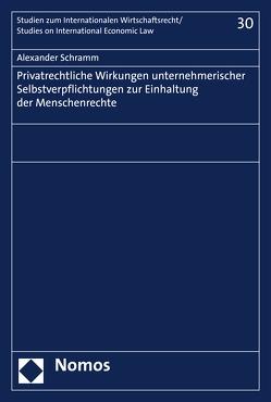 Privatrechtliche Wirkungen unternehmerischer Selbstverpflichtungen zur Einhaltung der Menschenrechte von Schramm,  Alexander