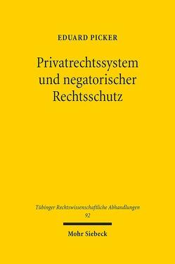 Privatrechtssystem und negatorischer Rechtsschutz von Picker,  Eduard