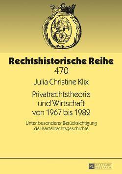 Privatrechtstheorie und Wirtschaft von 1967 bis 1982 von Klix,  Julia Christine