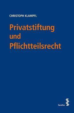 Privatstiftung und Pflichtteilsrecht von Klampfl,  Christoph