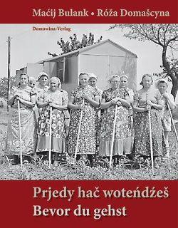 Prjedy hac wotendzes / Bevor du gehst von Bulank,  Macij, Domascyna,  Róža