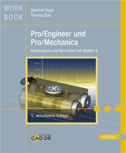 Pro/Engineer und Pro/Mechanica von Ebel,  Thomas, Vogel,  Manfred