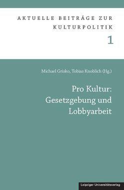 Pro Kultur: Gesetzgebung und Lobbyarbeit von Grisko,  Michael, Knoblich,  Tobias J.