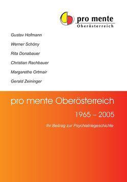 pro mente Oberösterreich 1965-2005 von Donabauer,  Rita, Hofmann,  Gustav, Ortmair,  Margarethe, Rachbauer,  Christian, Schöny,  Werner, Zeininger,  Gerald