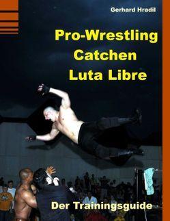 Pro-Wrestling – Catchen – Lucha Libre von Hradil,  Gerhard, Sieverling,  Guido