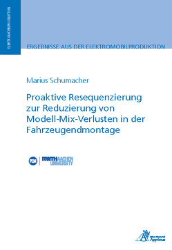 Proaktive Resequenzierung zur Reduzierung von Modell-Mix-Verlusten in der Fahrzeugendmontage von Schumacher,  Marius