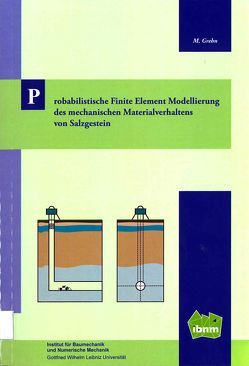 Probabilistische Finite Element Modellierung des mechanischen Materialverhaltens von Salzgesteins von Grehn,  Mathias, Prof. Dr.-Ing. Nackenhorst,  Udo