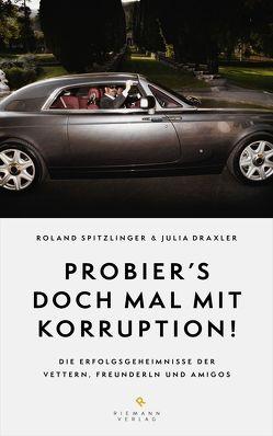 Probier's doch mal mit Korruption! von Draxler,  Julia, Spitzlinger,  Roland