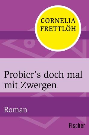 Probier's doch mal mit Zwergen von Frettlöh,  Cornelia