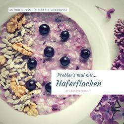 Probier's mal mit leckeren Rezepten / Probier's mal mit…Haferflocken von Lundqvist,  Mattis, Olsson,  Astrid
