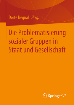 Die Problematisierung sozialer Gruppen in Staat und Gesellschaft von Negnal,  Dörte