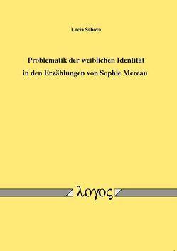 Problematik der weiblichen Identität in den Erzählungen von Sophie Mereau von Sabova,  Lucia