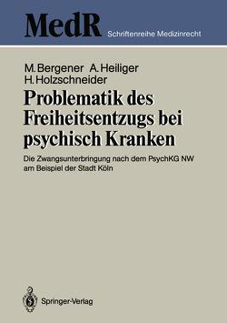 Problematik des Freiheitsentzugs bei psychisch Kranken von Bergener,  Manfred, Heiliger,  Alfred, Holzschneider,  Herbert