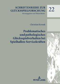 Problematisches und pathologisches Glücksspielverhalten bei Spielhallen-Servicekräften von Kornek,  Christian
