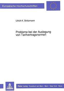 Probleme bei der Auslegung von Tarifvertragsnormen von Brötzmann,  Ulrich