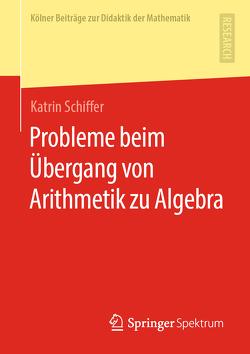 Probleme beim Übergang von Arithmetik zu Algebra von Schiffer,  Katrin