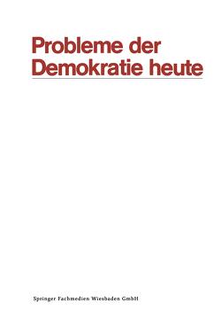 Probleme der Demokratie heute von Ansprenger,  Franz, Anweiler,  Oskar, Austin,  Dennis, Bermbach,  Udo, Böhret,  Carl, Dennert,  Jürgen, Ellwein,  Thomas, Fijalkowski,  Jürgen, Gantzel,  Klaus Jürgen, Grauhan,  Rolf-Richard, Haberl,  Othmar Nikola, Hartwich,  Hans-Hermann, Hirsch,  Joachim, Kaiser,  Karl, Laufer,  Heinz, Link,  Werner, Müller,  Norbert, Naschold,  Frieder, Oberndörfer,  Dieter, Rabehl,  Bernd, Winkler,  Heinrich August