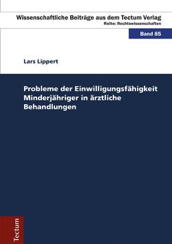 Probleme der Einwilligungsfähigkeit Minderjähriger in ärztliche Behandlungen von Lippert,  Lars