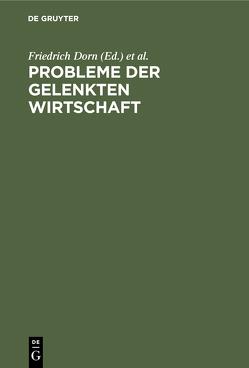 Probleme der gelenkten Wirtschaft von Büning,  Arnold, Dorn,  Friedrich, Fischer,  Johannes, Gaehtgens,  Wolfgang, Haßmann,  Heinrich, Janke,  Kurt, Mayer,  Fritz, Quecke,  Hans, Wirtschafts-Hochschule Berlin