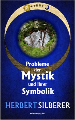 Probleme der Mystik und ihrer Symbolik von Silberer,  Herbert